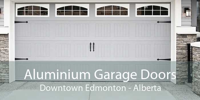 Aluminium Garage Doors Downtown Edmonton - Alberta