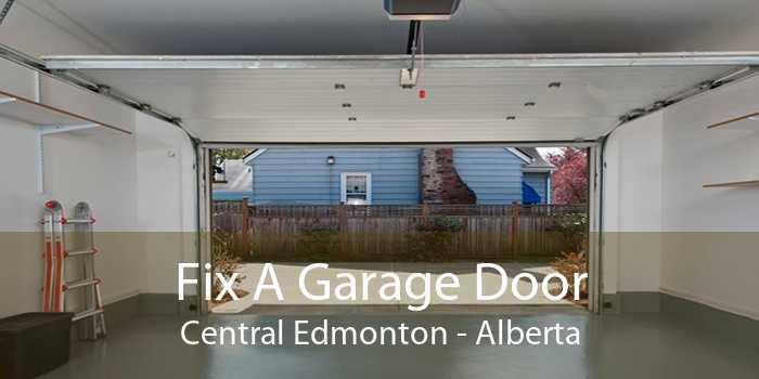 Fix A Garage Door Central Edmonton - Alberta