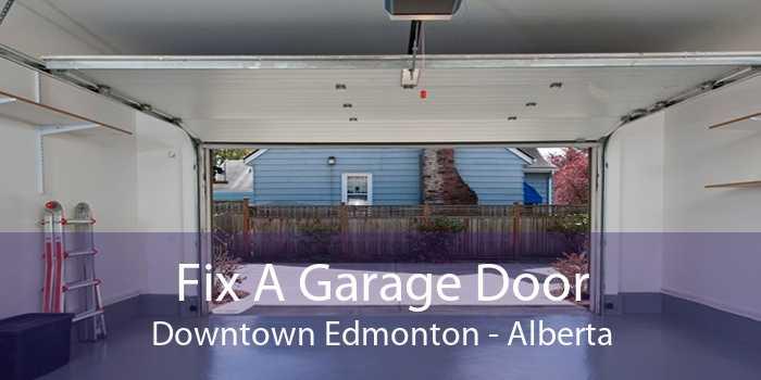 Fix A Garage Door Downtown Edmonton - Alberta