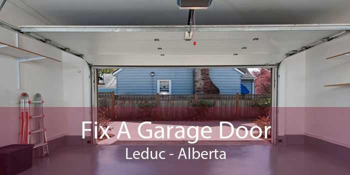 Fix A Garage Door Leduc - Alberta