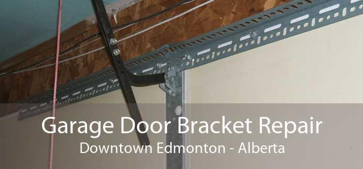 Garage Door Bracket Repair Downtown Edmonton - Alberta