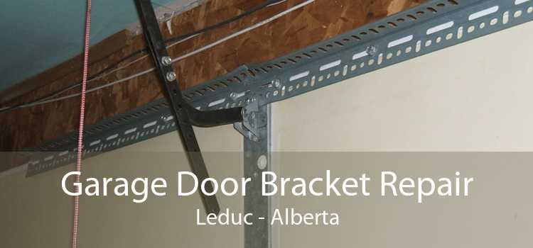 Garage Door Bracket Repair Leduc - Alberta