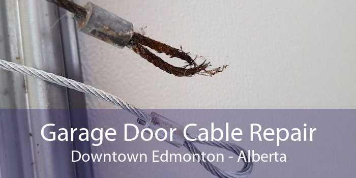 Garage Door Cable Repair Downtown Edmonton - Alberta