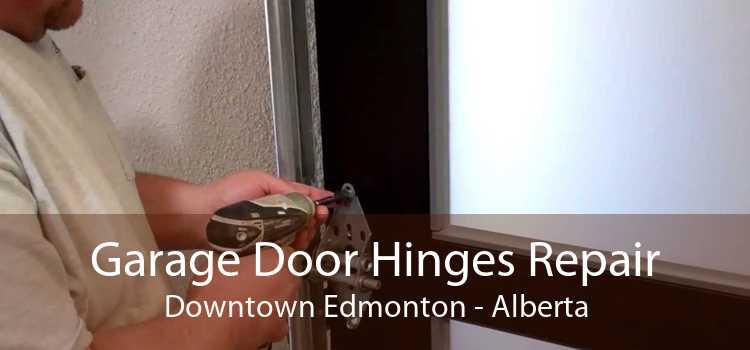 Garage Door Hinges Repair Downtown Edmonton - Alberta