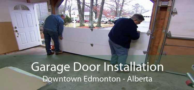 Garage Door Installation Downtown Edmonton - Alberta