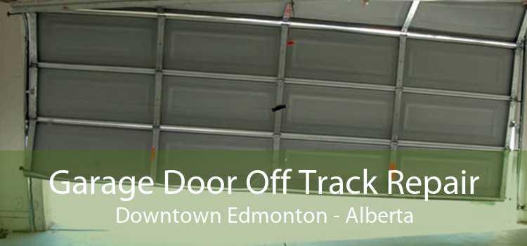 Garage Door Off Track Repair Downtown Edmonton - Alberta