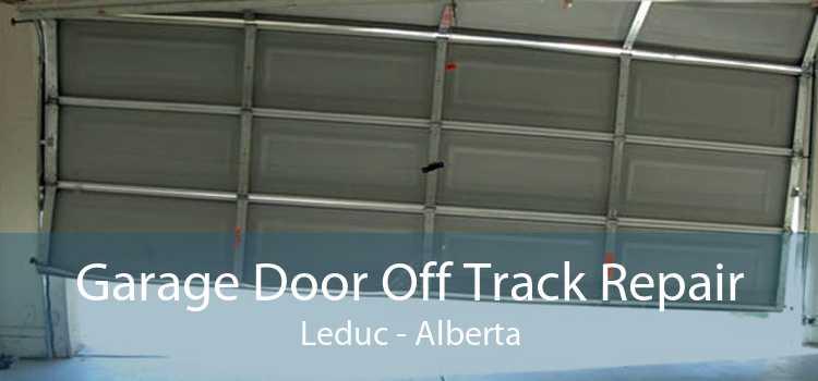Garage Door Off Track Repair Leduc - Alberta