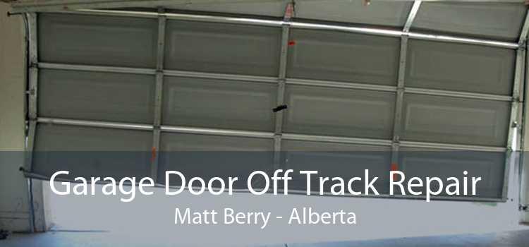 Garage Door Off Track Repair Matt Berry - Alberta