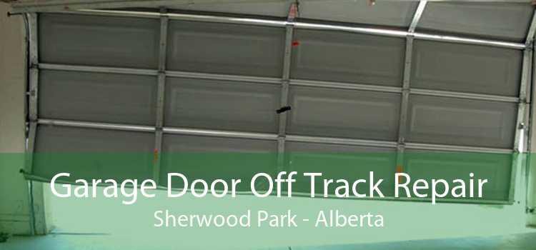 Garage Door Off Track Repair Sherwood Park - Alberta