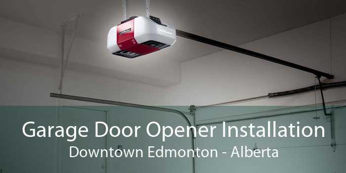 Garage Door Opener Installation Downtown Edmonton - Alberta