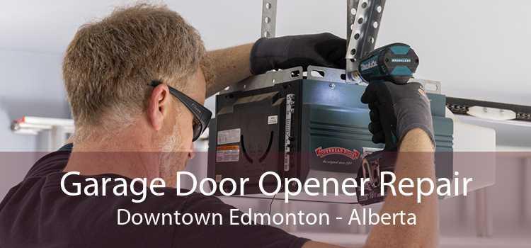 Garage Door Opener Repair Downtown Edmonton - Alberta
