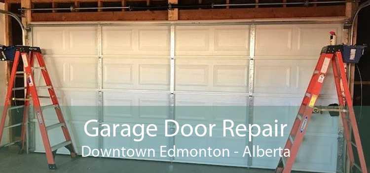 Garage Door Repair Downtown Edmonton - Alberta